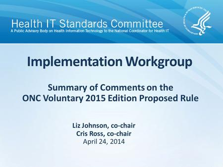 Summary of Comments on the ONC Voluntary 2015 Edition Proposed Rule Implementation Workgroup Liz Johnson, co-chair Cris Ross, co-chair April 24, 2014.