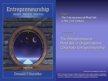 PowerPoint Presentation by Charlie Cook Part I The Entrepreneurial Mind-Set in the 21st Century C h a p t e r 3 The Entrepreneurial Mind-Set in Organizations: