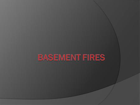 Introduction  From a firefighting standpoint, basement/cellar fires are one of the most dangerous and challenging fires encountered inside a building.