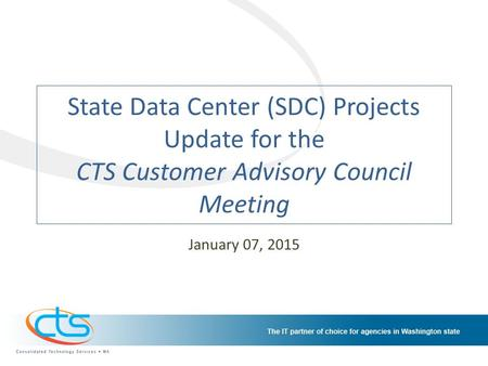 State Data Center (SDC) Projects Update for the CTS Customer Advisory Council Meeting January 07, 2015.