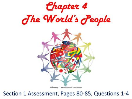 Chapter 4 The World's People Section 1 Assessment, Pages 80-85, Questions 1-4.