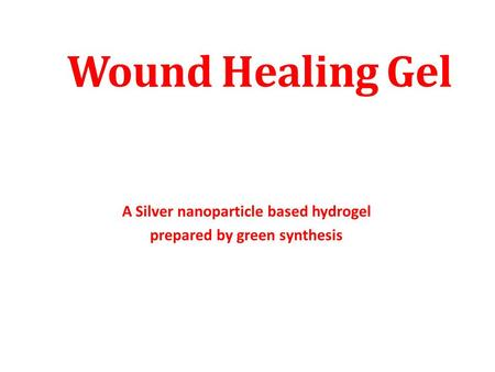 A Silver nanoparticle based hydrogel prepared by green synthesis 1 Wound Healing Gel.