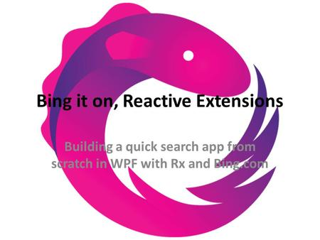 Bing it on, Reactive Extensions Building a quick search app from scratch in WPF with Rx and Bing.com.