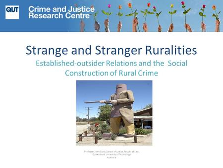Strange and Stranger Ruralities Established-outsider Relations and the Social Construction of Rural Crime Professor John Scott, School of Justice, Faculty.