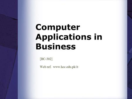 Computer Applications in Business [BC-302] Web ref. www.hcc.edu.pk/it.