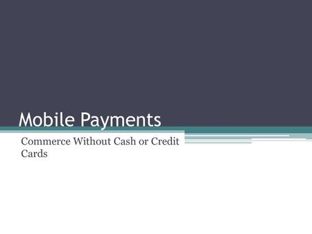 Mobile Payments Commerce Without Cash or Credit Cards.