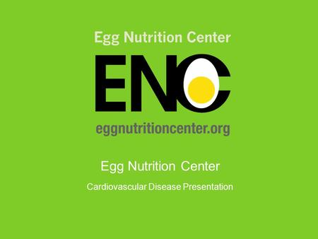 Egg Nutrition Center Cardiovascular Disease Presentation.