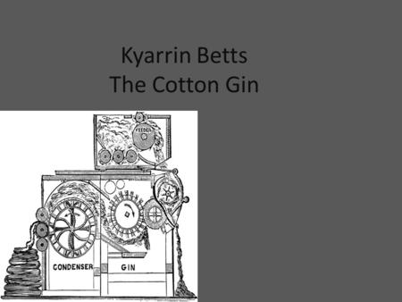 Kyarrin Betts The Cotton Gin Who Invented The Product Or Process? Eli Whitney -Born December 8, 1765 In Westborough, Massachusetts. - Died January 8,