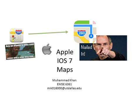 Apple IOS 7 Maps Muhammad Khan EMSE 6361