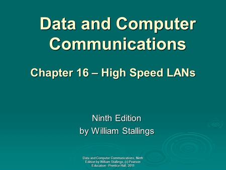 Data and Computer Communications Ninth Edition by William Stallings Chapter 16 – High Speed LANs Data and Computer Communications, Ninth Edition by William.