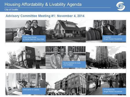Housing Affordability & Livability Agenda City of Seattle Advisory Committee Meeting #1: November 4, 2014.