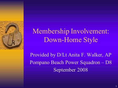 1 Membership Involvement: Down-Home Style Provided by D/Lt Anita F. Walker, AP Pompano Beach Power Squadron – D8 September 2008.