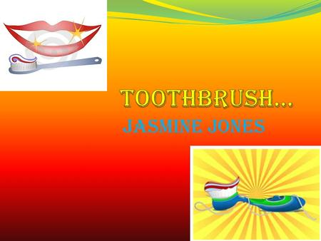 Jasmine jones Who invented the toothbrush The first toothbrush was invented by william addis.