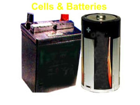 Cells & Batteries. Primary Cells these cells cannot be easily re-charged; once they die… they stay dead.