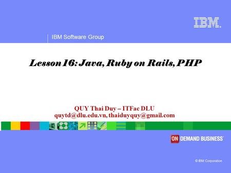 ® IBM Software Group © IBM Corporation QUY Thai Duy – ITFac DLU  Lesson 16: Java, Ruby on Rails, PHP.