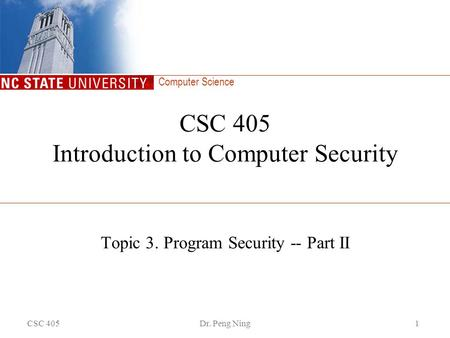 Computer Science CSC 405Dr. Peng Ning1 CSC 405 Introduction to Computer Security Topic 3. Program Security -- Part II.