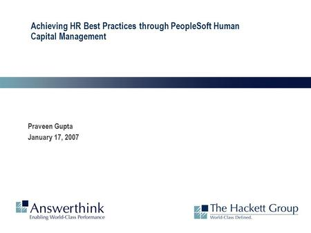 Achieving HR Best Practices through PeopleSoft Human Capital Management Praveen Gupta January 17, 2007.