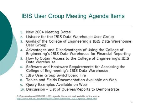 1 IBIS User Group Meeting Agenda Items 1. New 2004 Meeting Dates 2. Listserv for the IBIS Data Warehouse User Group 3. Goals of the College of Engineering's.