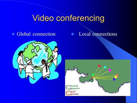 <strong>Video</strong> <strong>conferencing</strong> Global connection Local connections.