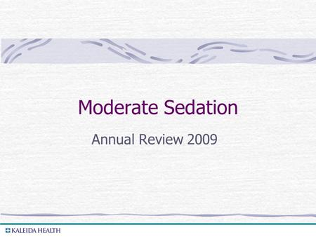 . Moderate Sedation Annual Review 2009. . Objectives At the end of this review, the learner will be able to: 1. State the definition of Moderate Sedation.