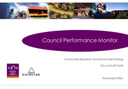 Council Performance Monitor Community Research and Benchmark Findings City of South Perth November 2004.