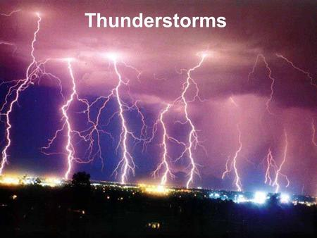 Thunderstorms. What Are Thunderstorms? Thunderstorms are the most common kind of severe storm. They form in clouds called thunderheads, or cumulonimbus.