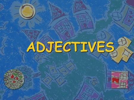 ADJECTIVES. ADJECTIVES n Adjectives are used to describe things, animals or people. They are the same before singular and plural nouns. n They can go.