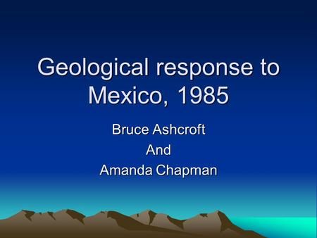 Geological response to Mexico, 1985 Bruce Ashcroft And Amanda Chapman.