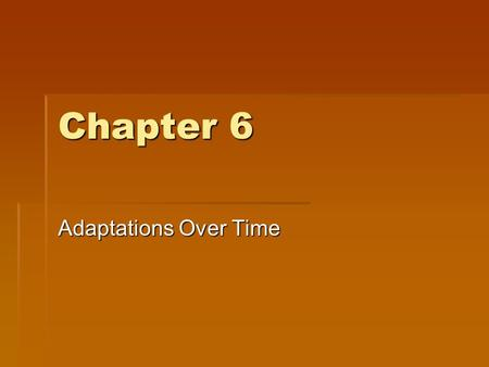Chapter 6 Adaptations Over Time. Ch 6.1 - Evolution A. Evolution – changes in inherited characteristics of a species over time 1. A species is a group.