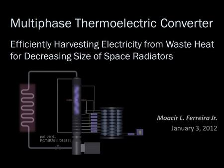 Multiphase Thermoelectric Converter Efficiently Harvesting Electricity from Waste Heat for Decreasing Size of Space Radiators Moacir L. Ferreira Jr. January.