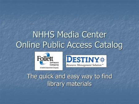 NHHS Media Center Online Public Access Catalog The quick and easy way to find library materials.