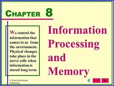 © West Educational Publishing Information Processing and Memory C HAPTER 8 W e control the information that comes to us from the environment. Physical.