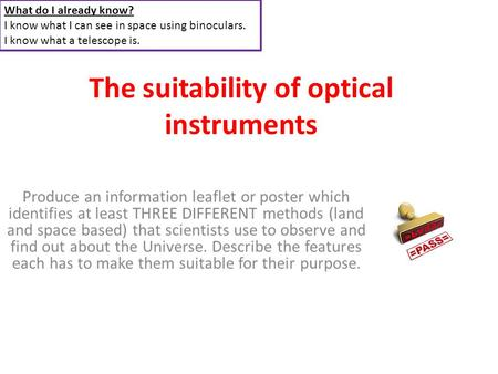 The suitability of optical instruments Produce an information leaflet or poster which identifies at least THREE DIFFERENT methods (land and space based)