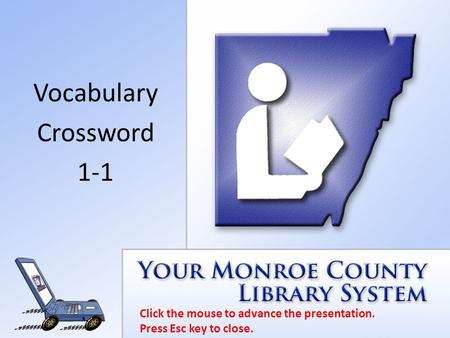 Click the mouse to advance the presentation. Press Esc key to close. Vocabulary Crossword 1-1.