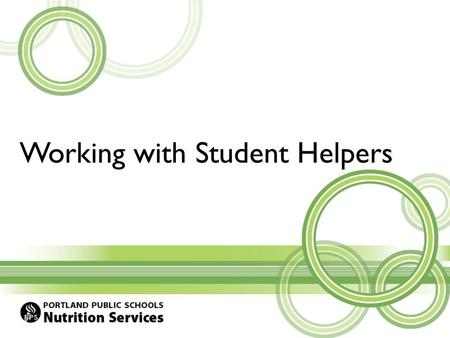 Working with Student Helpers. Objectives Recruiting student helpers Effective communication Prepping student helpers Kitchen Safety Not-So-Helpful Helpers.