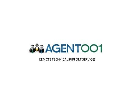 REMOTE TECHNICAL SUPPORT SERVICES. About Us: Agent001 is next generation remote technical support services company offering Remote support for PC, Macs,