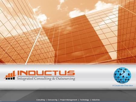 A Corporate Overview Consulting | Outsourcing | Project Management | Technology | Industries.