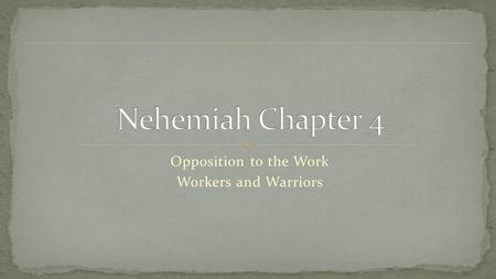 Opposition to the Work Workers and Warriors. Chap 1 – Nehemiah, a man of God in prayer Listened, Wept, Prayed, Planned Chap 2 – Faith in Action Decision.