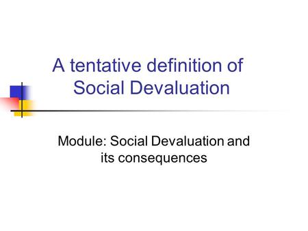 A tentative definition of Social Devaluation Module: Social Devaluation and its consequences.