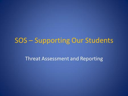 SOS – Supporting Our Students Threat Assessment and Reporting.