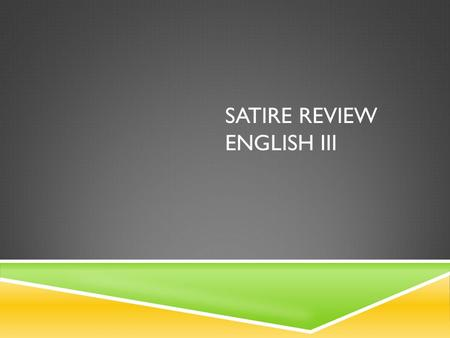 SATIRE REVIEW ENGLISH III. SATIRE  Satire is a literary genre that uses irony, wit, and sometimes sarcasm to expose humanity's vices and imperfections,