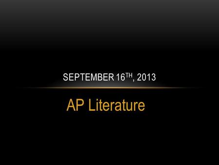 September 16th, 2013 AP Literature.