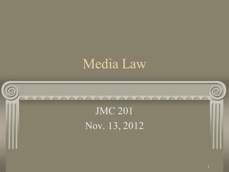 1 Media Law JMC 201 Nov. 13, 2012 2 First Amendment Congress shall make no law respecting an establishment of religion, or prohibiting the free exercise.