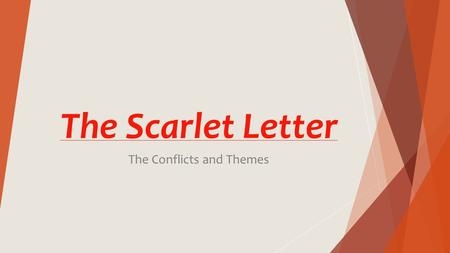The Scarlet Letter The Conflicts and Themes. The Main Conflicts  Dimmesdale vs. Self  Hester vs. Self  Hester vs. Society  Hester vs. Chillingworth.