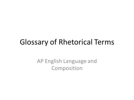 ap language rhetorical terms list Ap language & composition sentences  lists maintains magnifies manages  manipulates masters meanders  words to avoid in academic writing.