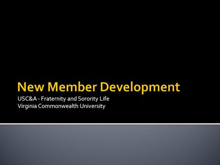 USC&A - Fraternity and Sorority Life Virginia Commonwealth University New Member Development.