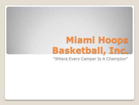 "Miami Hoops Basketball, Inc. ""Where Every Camper Is A Champion"""