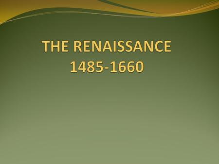 In the late 1400's changes in people's values, beliefs, and behavior mark the beginning of the English Renaissance. THE Renaissance had begun earlier.