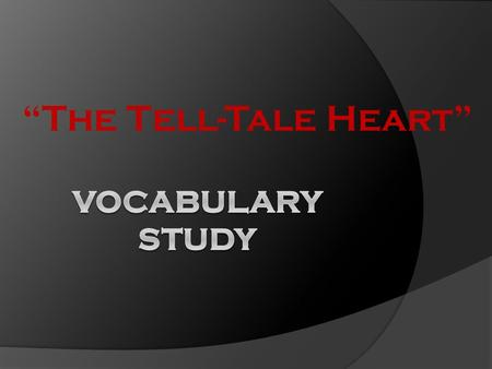 """The Tell-Tale Heart"". Directions  On each slide, you will find a vocabulary word from the short story ""The Tell-Tale Heart.""  Each slide will give."