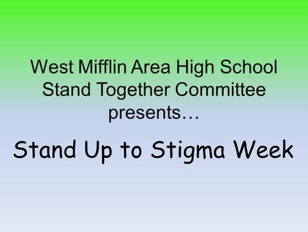 West Mifflin Area High School Stand Together Committee presents… Stand Up to Stigma Week.
